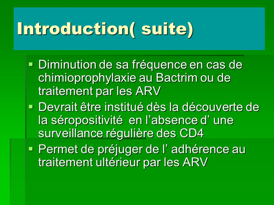 Introduction( suite) Diminution de sa fréquence en cas de chimioprophylaxie au Bactrim ou de traitement par les ARV.