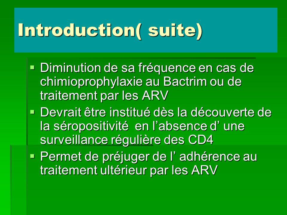 Introduction( suite)Diminution de sa fréquence en cas de chimioprophylaxie au Bactrim ou de traitement par les ARV.