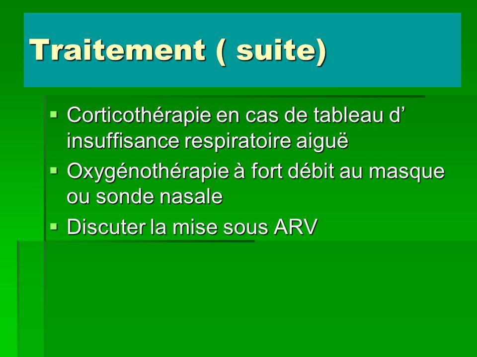 Traitement ( suite) Corticothérapie en cas de tableau d' insuffisance respiratoire aiguë. Oxygénothérapie à fort débit au masque ou sonde nasale.