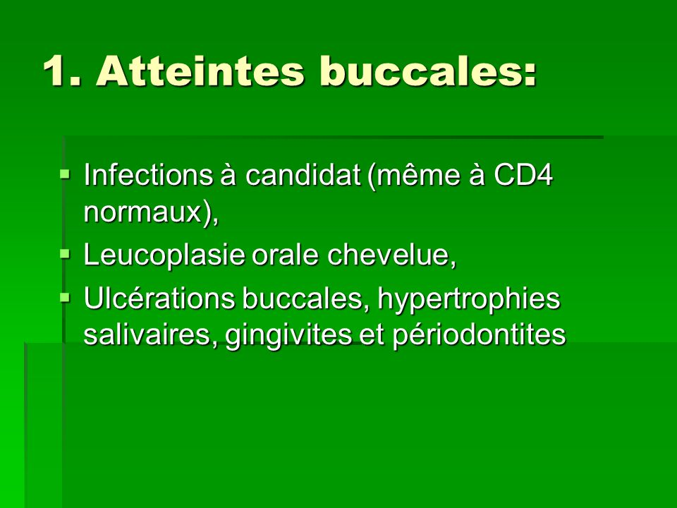 1. Atteintes buccales: Infections à candidat (même à CD4 normaux),