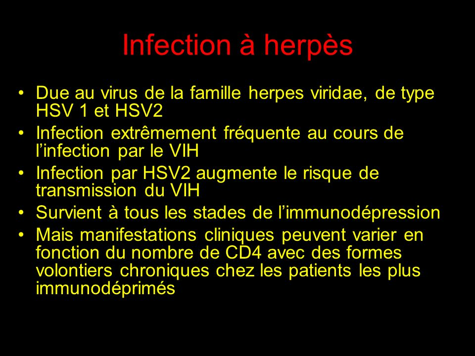 Infection à herpès Due au virus de la famille herpes viridae, de type HSV 1 et HSV2.