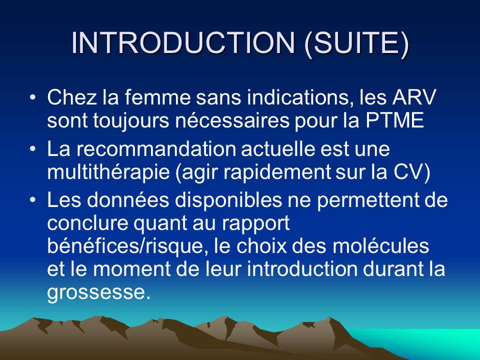 INTRODUCTION (SUITE) Chez la femme sans indications, les ARV sont toujours nécessaires pour la PTME.