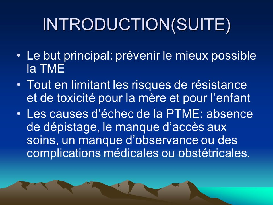 INTRODUCTION(SUITE) Le but principal: prévenir le mieux possible la TME.