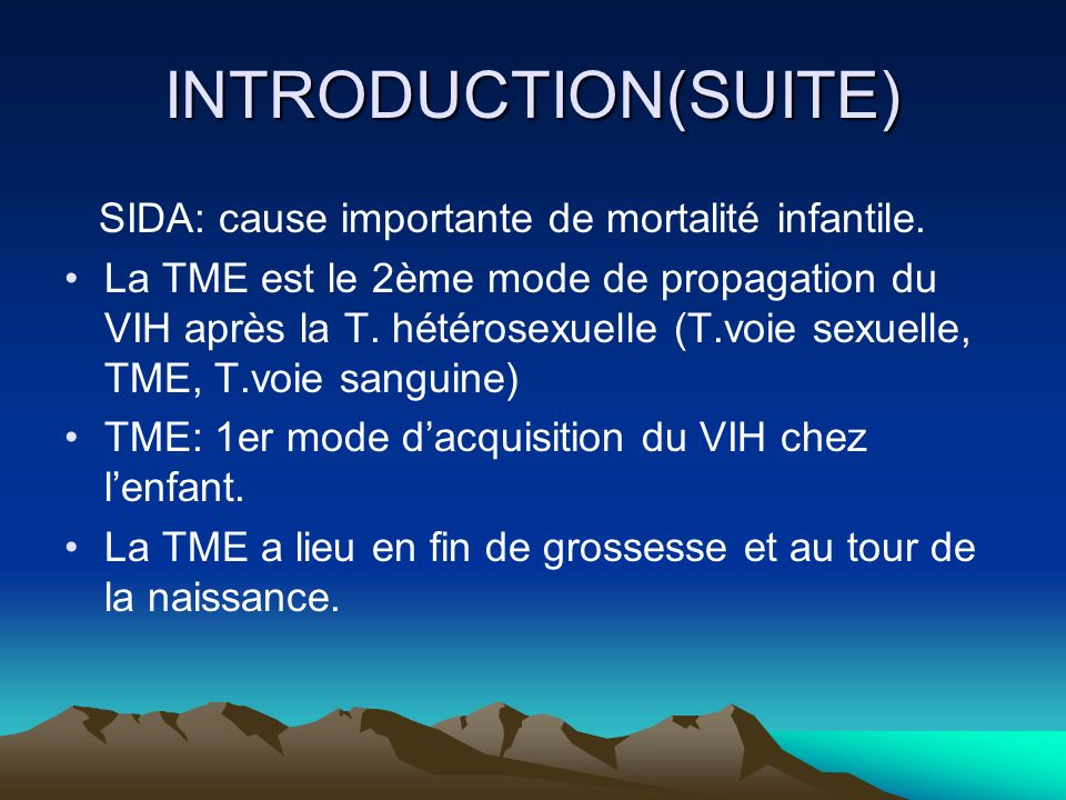 INTRODUCTION(SUITE) SIDA: cause importante de mortalité infantile.