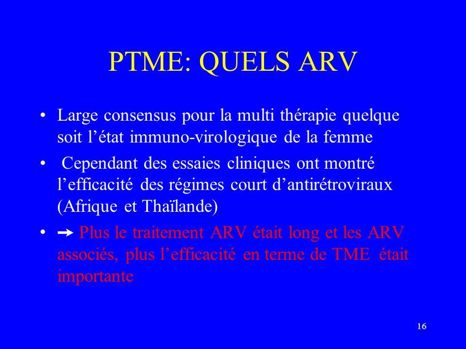 PTME: QUELS ARVLarge consensus pour la multi thérapie quelque soit l'état immuno-virologique de la femme.