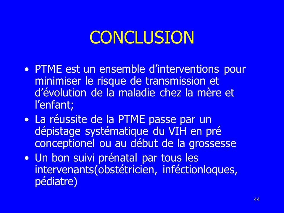 CONCLUSIONPTME est un ensemble d'interventions pour minimiser le risque de transmission et d'évolution de la maladie chez la mère et l'enfant;
