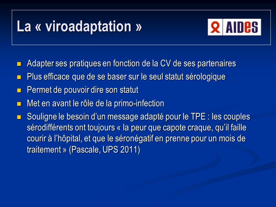 La « viroadaptation » Adapter ses pratiques en fonction de la CV de ses partenaires. Plus efficace que de se baser sur le seul statut sérologique.
