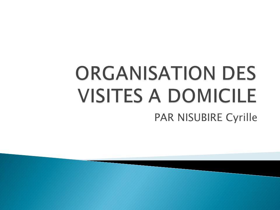 ORGANISATION DES VISITES A DOMICILE