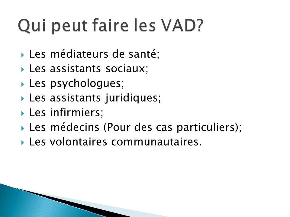 Qui peut faire les VAD Les médiateurs de santé;