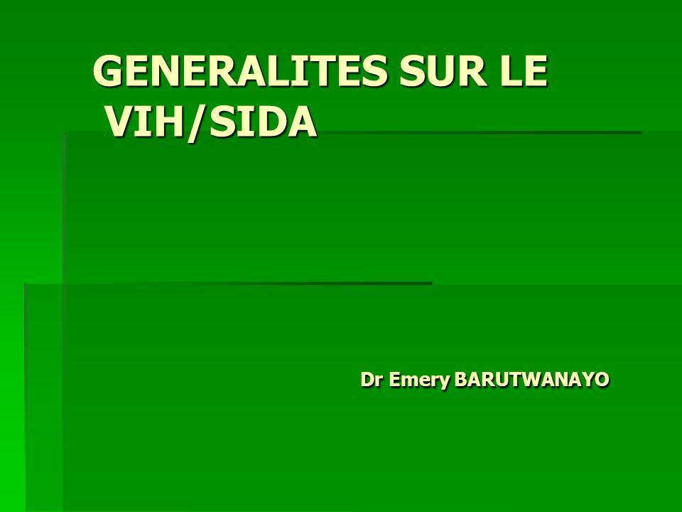 GENERALITES SUR LE VIH/SIDA Dr Emery BARUTWANAYO