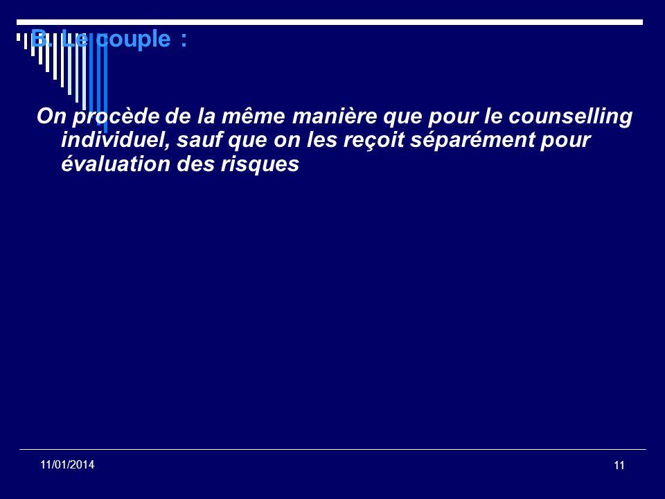 B. Le couple : On procède de la même manière que pour le counselling individuel, sauf que on les reçoit séparément pour évaluation des risques.