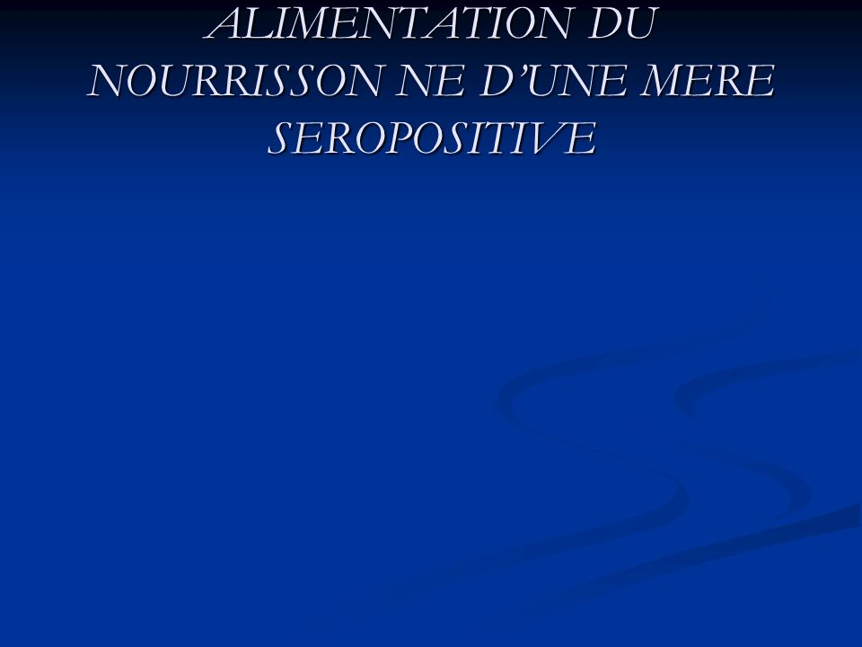 ALIMENTATION DU NOURRISSON NE D'UNE MERE SEROPOSITIVE