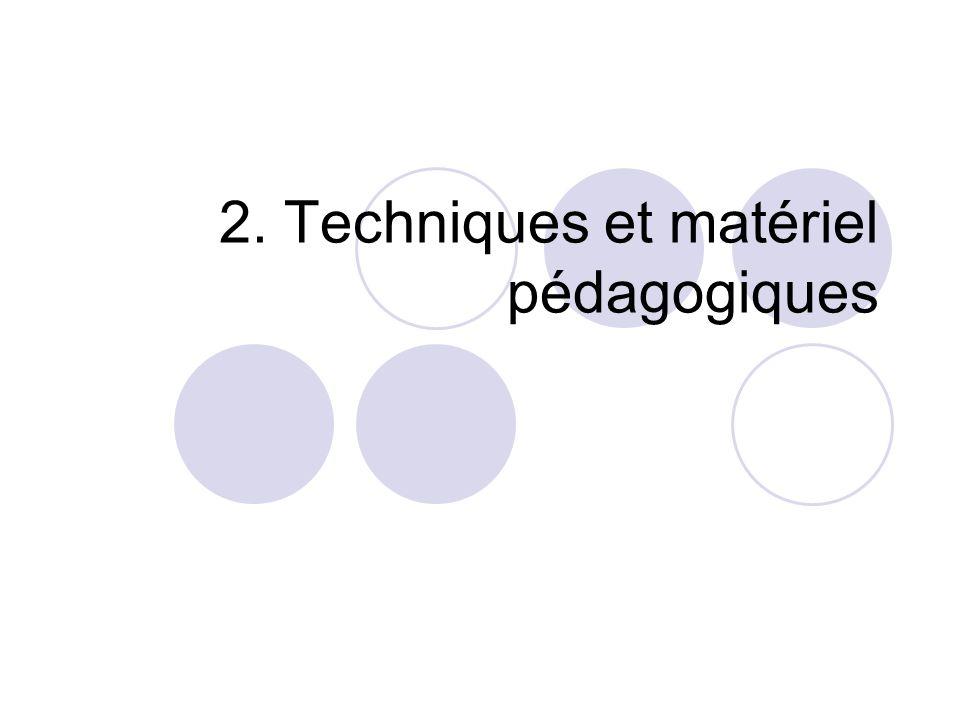 2. Techniques et matériel pédagogiques