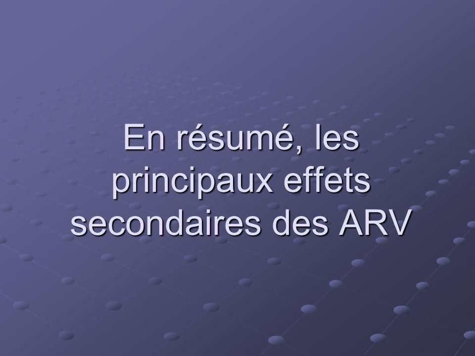 En résumé, les principaux effets secondaires des ARV
