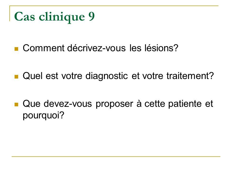 Cas clinique 9 Comment décrivez-vous les lésions