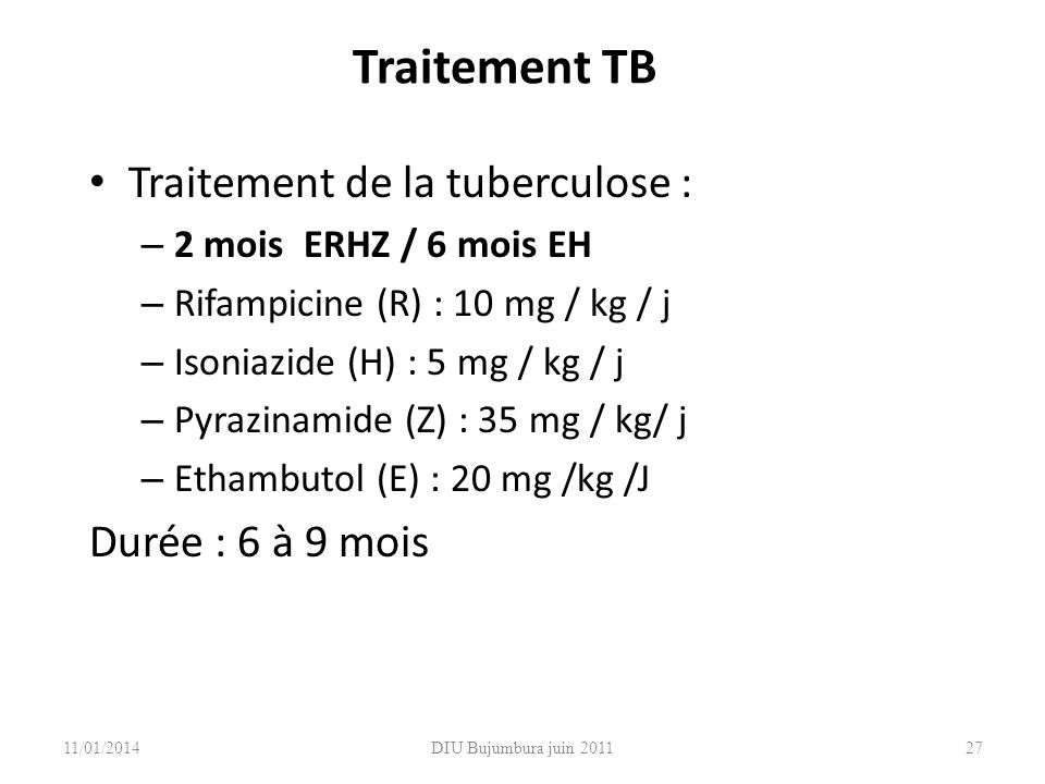 Traitement TB Traitement de la tuberculose : Durée : 6 à 9 mois