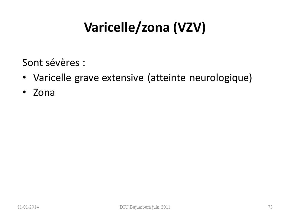 Varicelle/zona (VZV) Sont sévères :