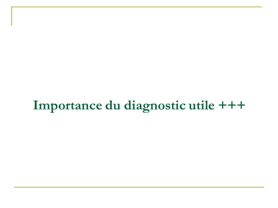 Importance du diagnostic utile +++