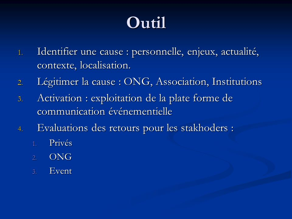 OutilIdentifier une cause : personnelle, enjeux, actualité, contexte, localisation. Légitimer la cause : ONG, Association, Institutions.