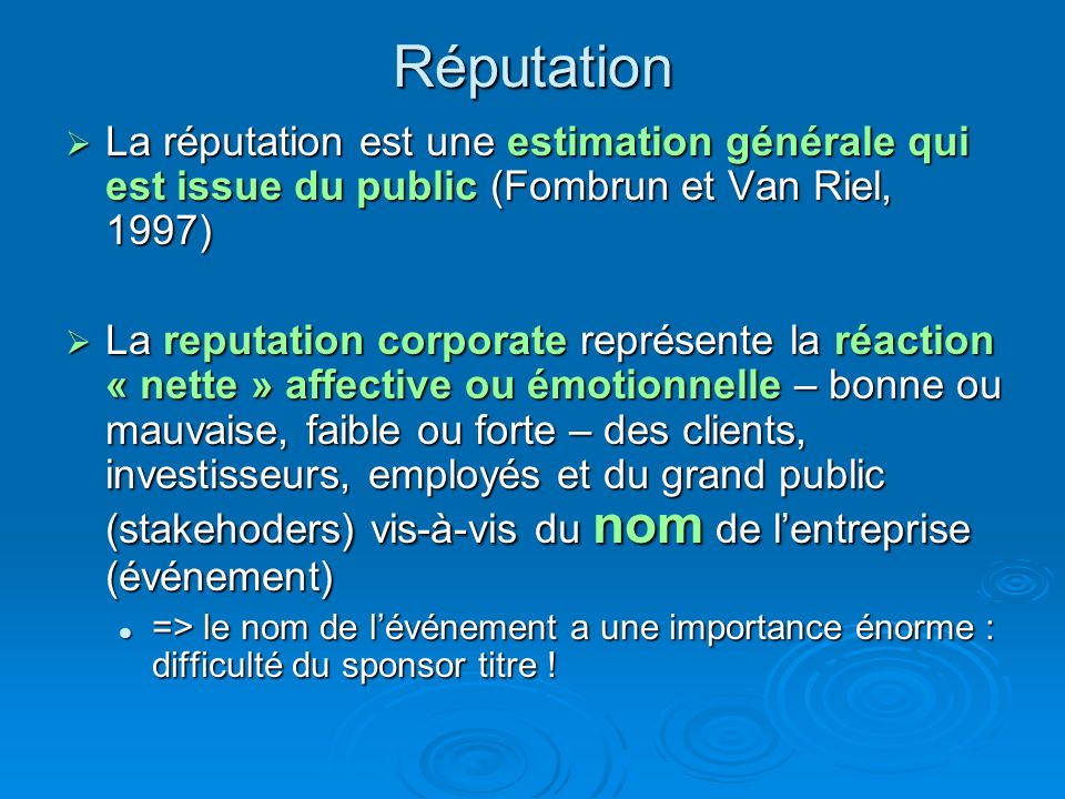 RéputationLa réputation est une estimation générale qui est issue du public (Fombrun et Van Riel, 1997)