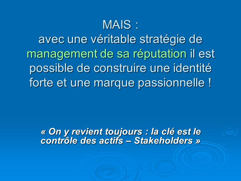 MAIS : avec une véritable stratégie de management de sa réputation il est possible de construire une identité forte et une marque passionnelle !