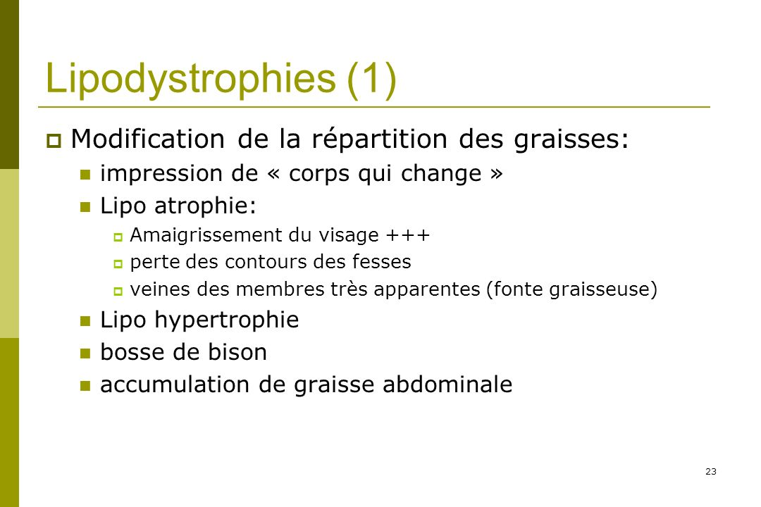 Lipodystrophies (1) Modification de la répartition des graisses: