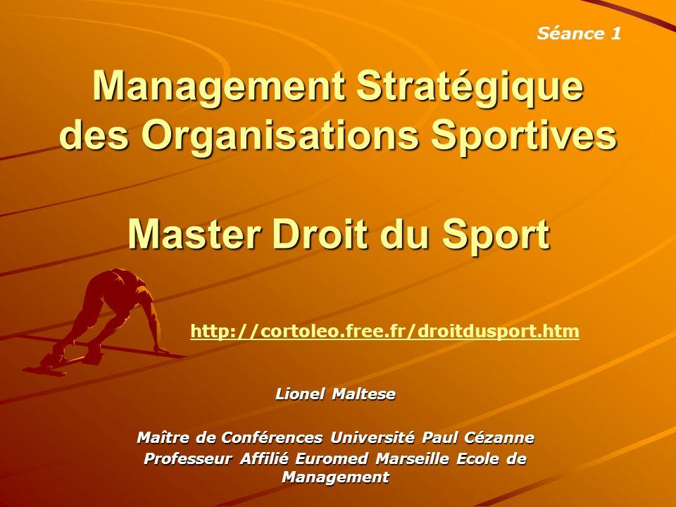Séance 1 Management Stratégique des Organisations Sportives Master Droit du Sport. http://cortoleo.free.fr/droitdusport.htm.