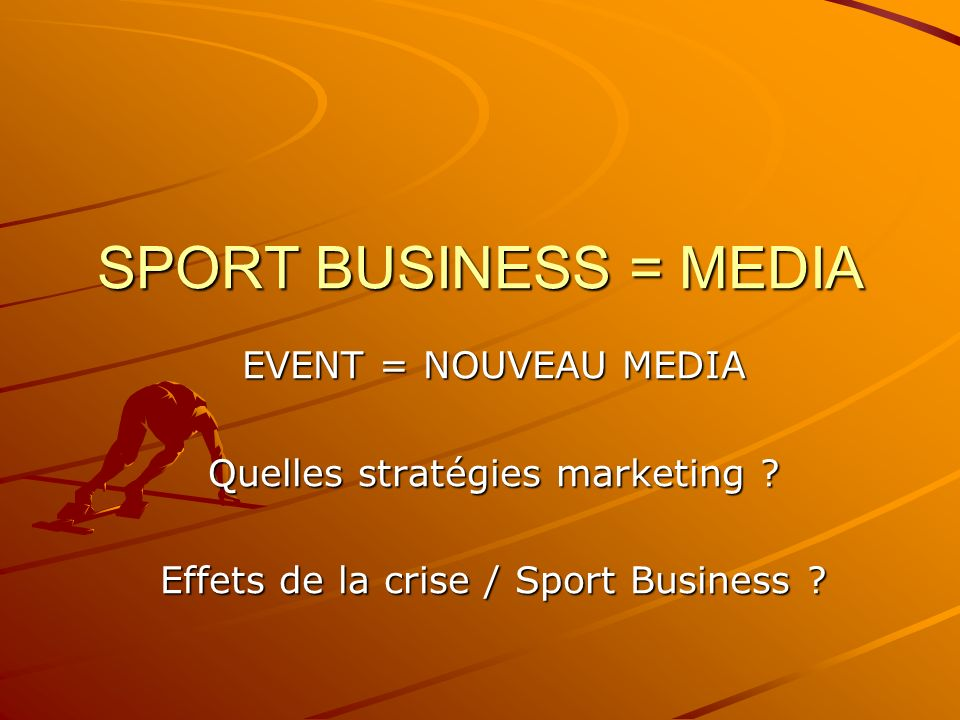 SPORT BUSINESS = MEDIA EVENT = NOUVEAU MEDIA