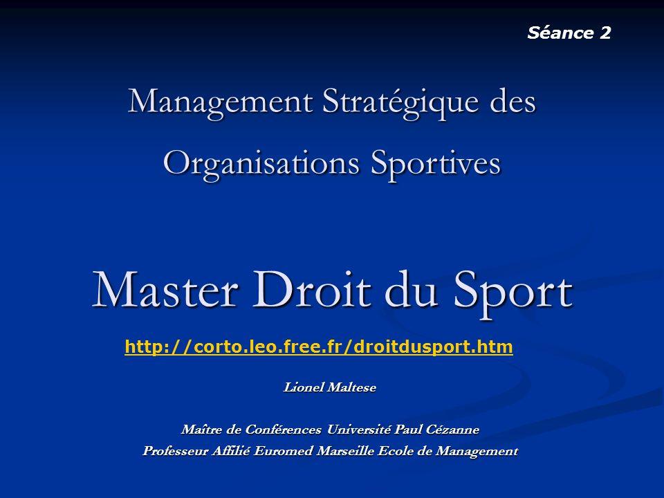 Séance 2 Management Stratégique des Organisations Sportives Master Droit du Sport. http://corto.leo.free.fr/droitdusport.htm.