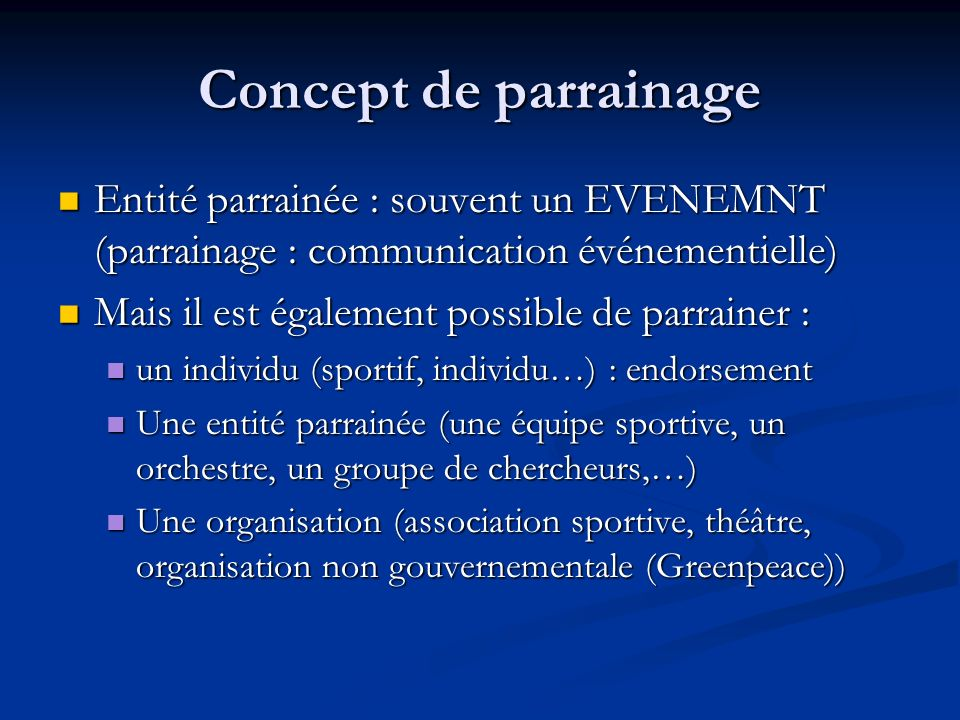 Concept de parrainage Entité parrainée : souvent un EVENEMNT (parrainage : communication événementielle)