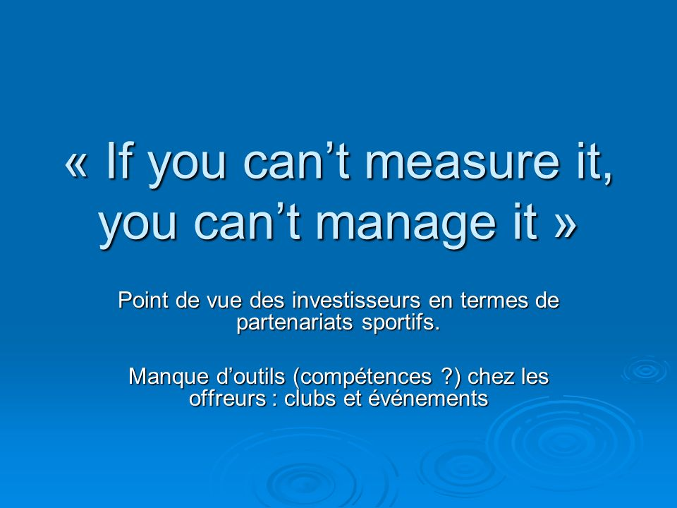 « If you can't measure it, you can't manage it »