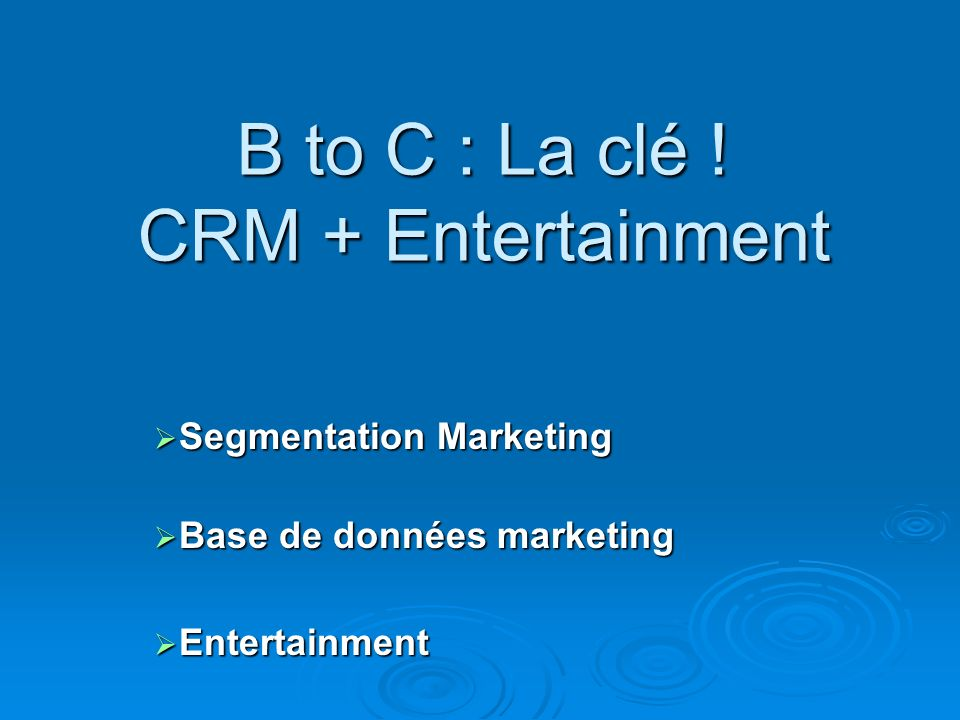 B to C : La clé ! CRM + Entertainment