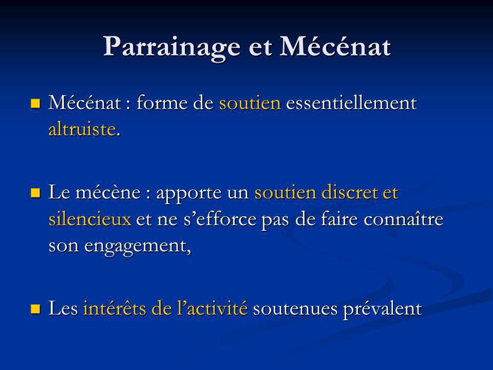 Parrainage et Mécénat Mécénat : forme de soutien essentiellement altruiste.