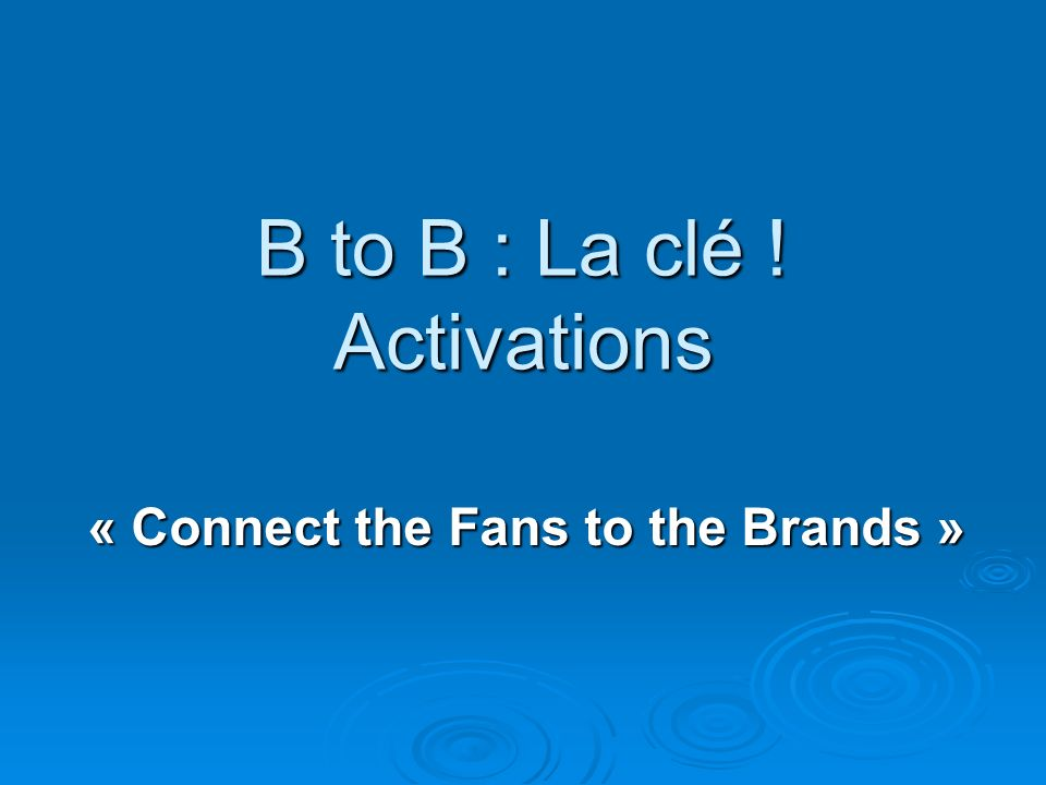 B to B : La clé ! Activations