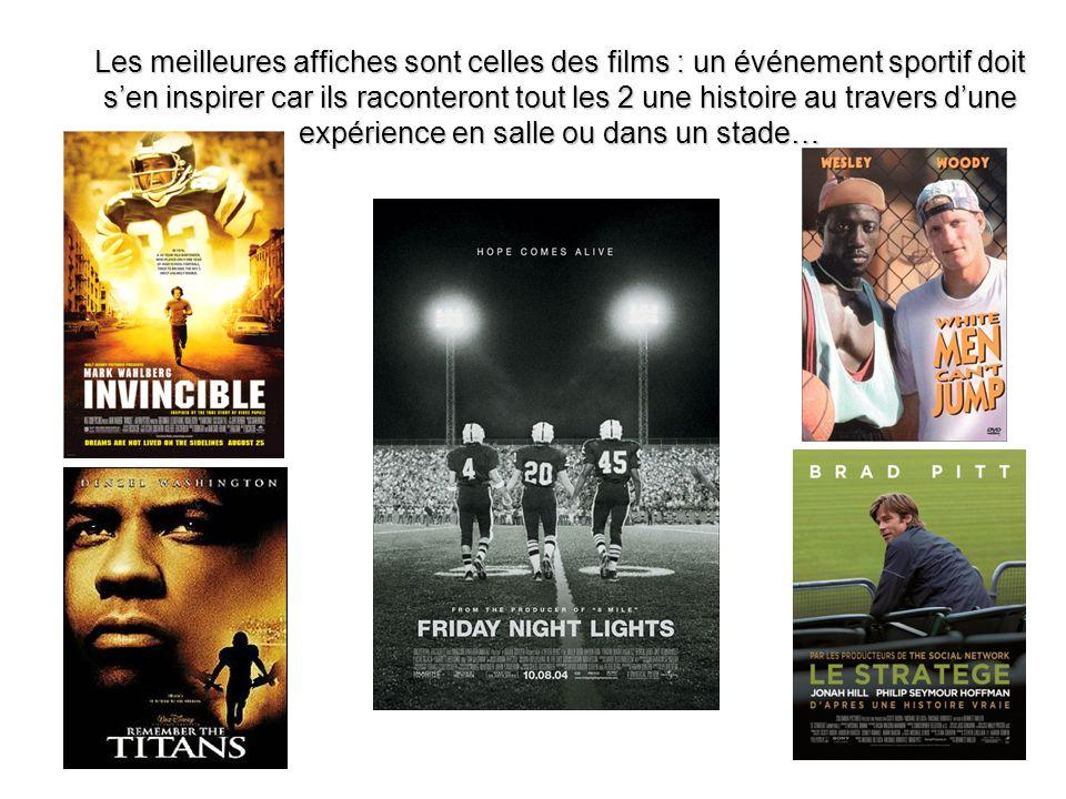 Les meilleures affiches sont celles des films : un événement sportif doit s'en inspirer car ils raconteront tout les 2 une histoire au travers d'une expérience en salle ou dans un stade…