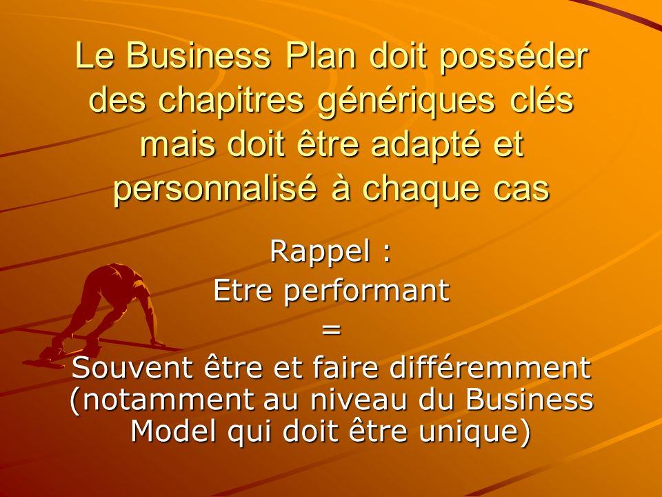 Le Business Plan doit posséder des chapitres génériques clés mais doit être adapté et personnalisé à chaque cas