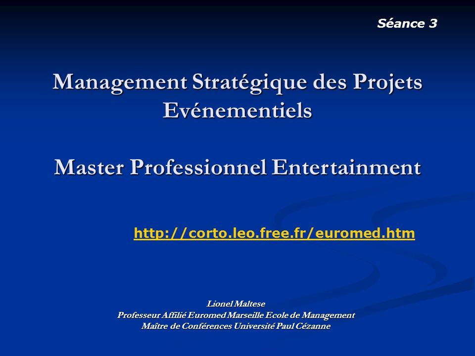 Séance 3 Management Stratégique des Projets Evénementiels Master Professionnel Entertainment. http://corto.leo.free.fr/euromed.htm.