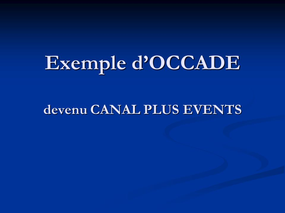 Exemple d'OCCADE devenu CANAL PLUS EVENTS