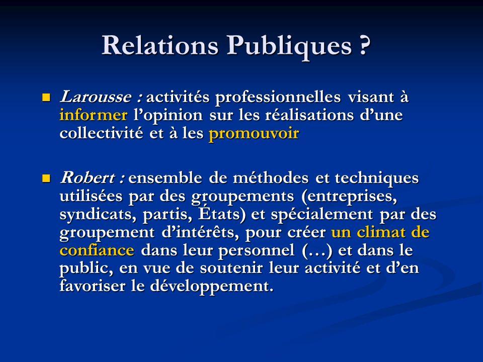 Relations Publiques Larousse : activités professionnelles visant à informer l'opinion sur les réalisations d'une collectivité et à les promouvoir.