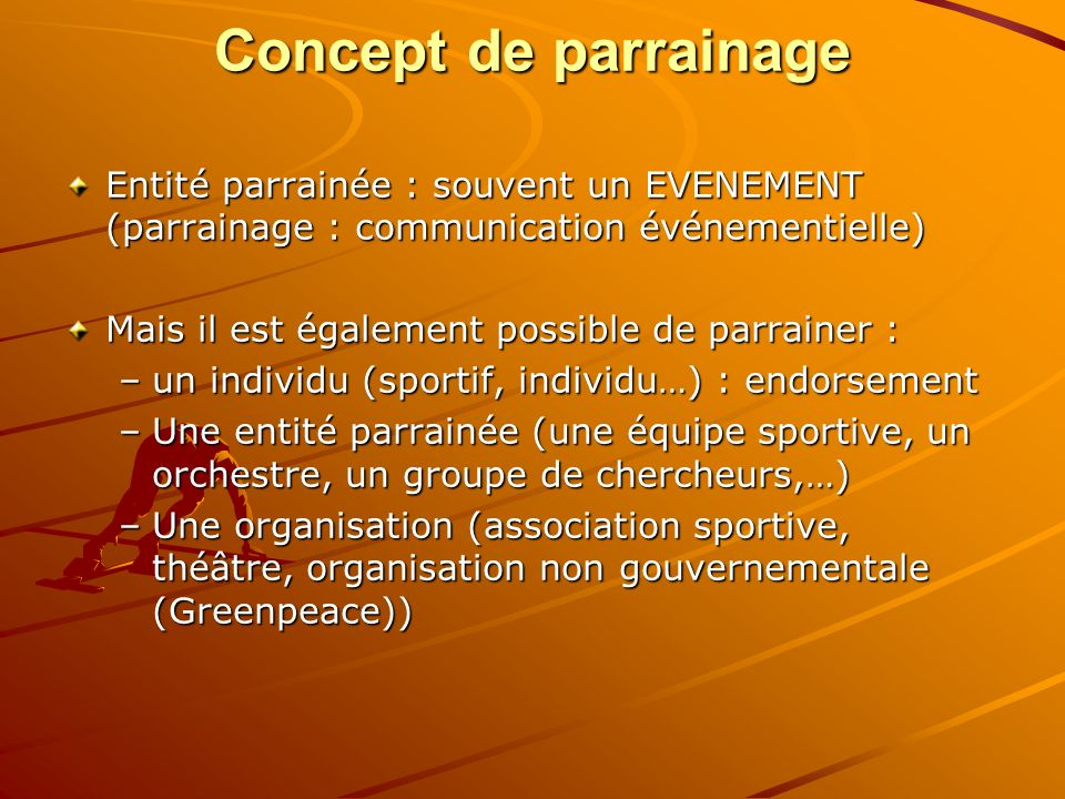 Concept de parrainage Entité parrainée : souvent un EVENEMENT (parrainage : communication événementielle)