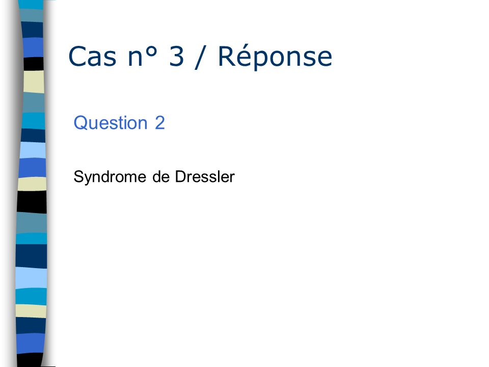 Cas n° 3 / Réponse Question 2 Syndrome de Dressler