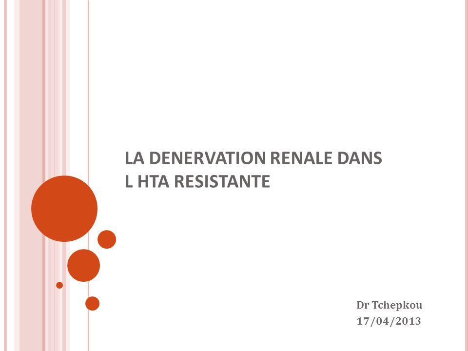 LA DENERVATION RENALE DANS L HTA RESISTANTE