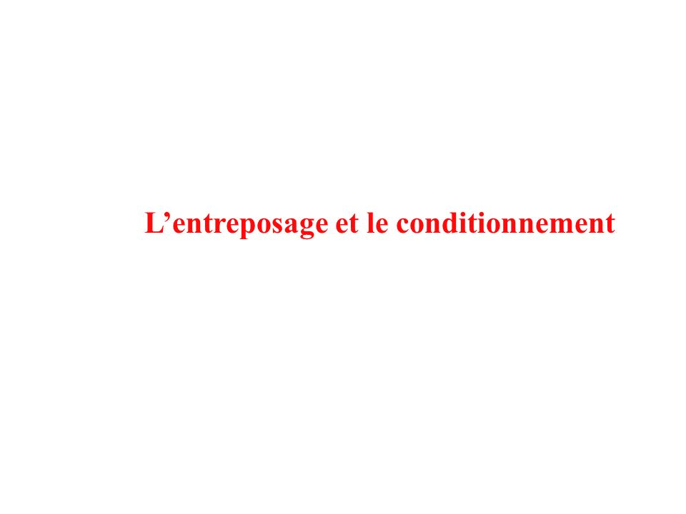 L'entreposage et le conditionnement