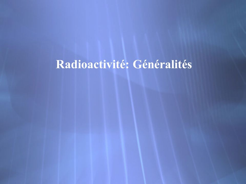 Radioactivité: Généralités