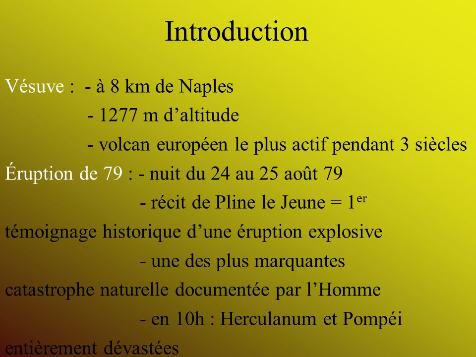 Introduction Vésuve : - à 8 km de Naples - 1277 m d'altitude
