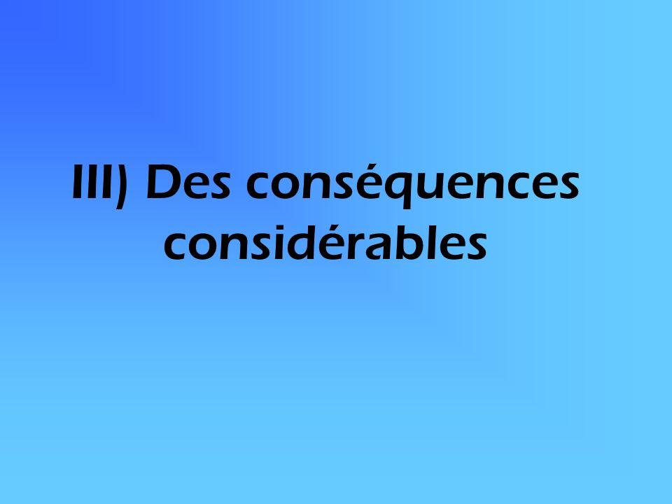 III) Des conséquences considérables