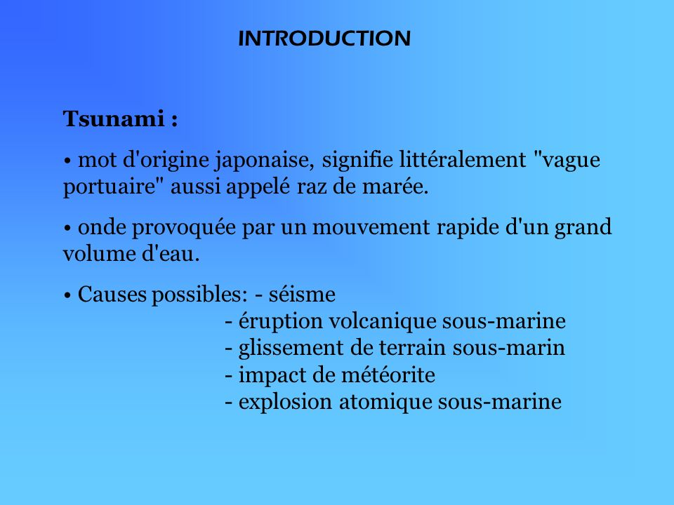 INTRODUCTION Tsunami : mot d origine japonaise, signifie littéralement vague portuaire aussi appelé raz de marée.