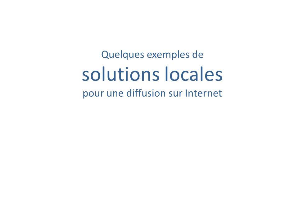 Quelques exemples de solutions locales pour une diffusion sur Internet