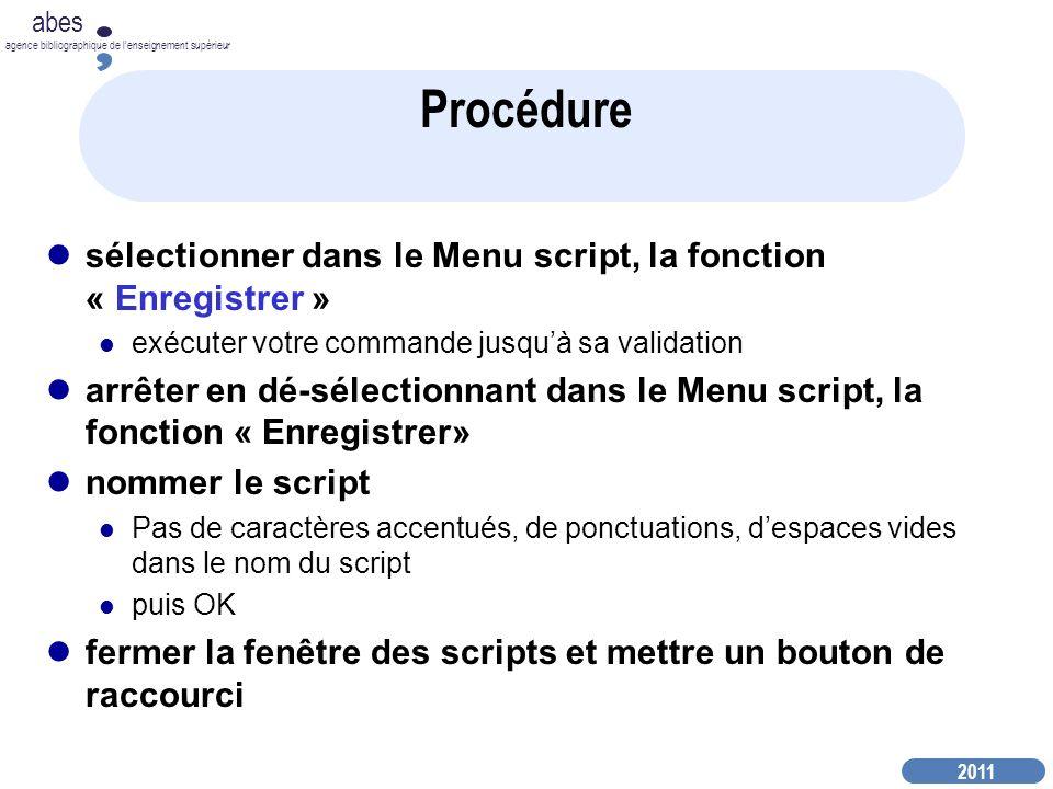 Procédure sélectionner dans le Menu script, la fonction « Enregistrer » exécuter votre commande jusqu'à sa validation.