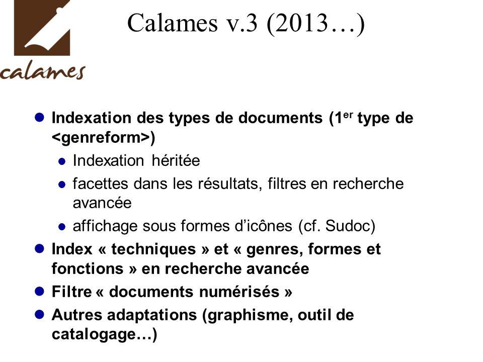 Calames v.3 (2013…) Indexation des types de documents (1er type de <genreform>) Indexation héritée.